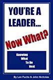 You're A Leader - Now What? : Knowing what to do Next, , 0972509127