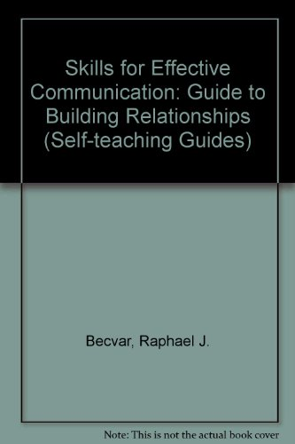 Skills for Effective Communication: Guide to Building Relationships (Self-teaching Guides)