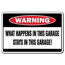 WHAT HAPPENS IN THIS GARAGE Warning Sign funny signs