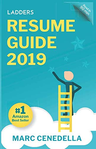 Ladders 2019 Resume Guide: Best Practices & Advice from the Leaders in $100K - $500K jobs (Ladders 2019 Guide) (Best Resume In 2019)