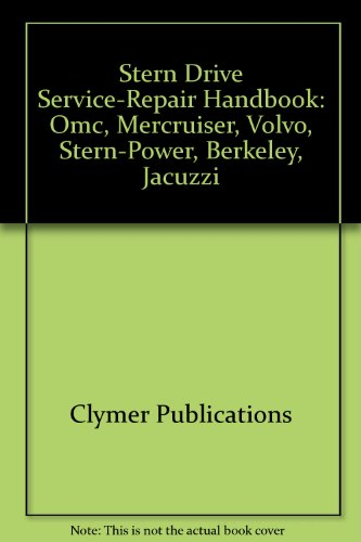 (Stern Drive Service-Repair Handbook: Omc, Mercruiser, Volvo, Stern-Power, Berkeley, Jacuzzi)