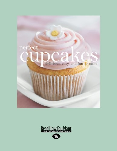 Perfect Cupcakes: Delicious, Easy, and Fun to -