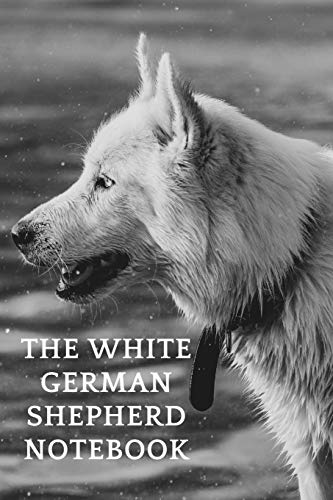 The White German Shepherd Notebook: White German Shepherd Unique Design Dog Lovers Journal, Notebook, German Shepherd Gifts - 120 Lined Pages, 6x9 1