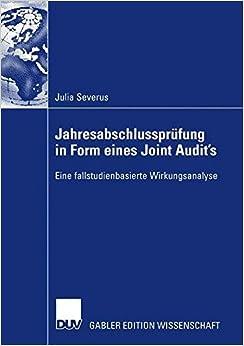 Jahresabschlussprüfung in Form eines Joint Audit's: Eine fallstudienbasierte Wirkungsanalyse (German Edition)