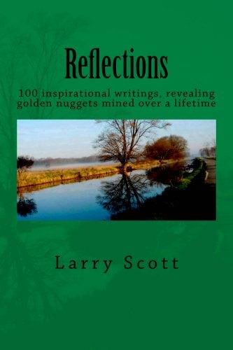 Reflections: 100 Inspirational writings, revealing golden nuggets mined over a lifetime