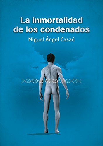 La inmortalidad de los condenados por Miguel Ángel Casaú