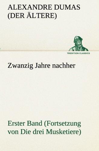 Zwanzig Jahre nachher: Erster Band (Fortsetzung von Die drei Musketiere) (TREDITION CLASSICS) (German Edition) pdf