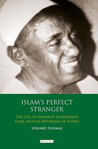Islam's Perfect Stranger: The Life of Mahmud Muhammad Taha, Muslim Reformer of Sudan (International Library of African Studies)
