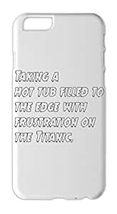 Taking a hot tub filled to the edge with frustration on the Iphone 6 plus case