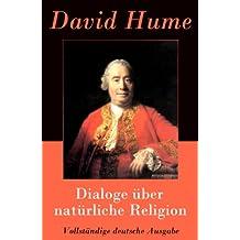 Dialoge über natürliche Religion - Vollständige deutsche Ausgabe: Über Selbstmord und Unsterblichkeit der Seele (German Edition)