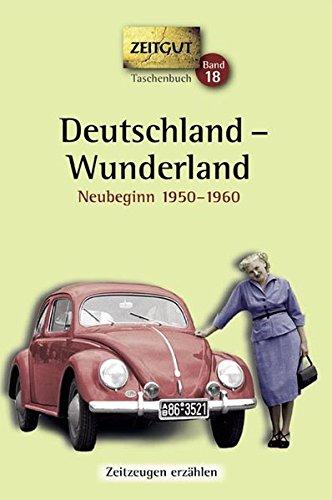 Deutschland - Wunderland. Taschenbuch: Erinnerungen 1950-1960 (Zeitgut Taschenbuch)