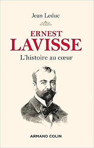 Télécharger en ligne Ernest Lavisse - L'histoire au coeur pdf ebook