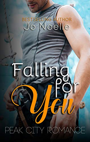 Falling for You (Peak City Romance Book 2) by [Noelle, Jo]