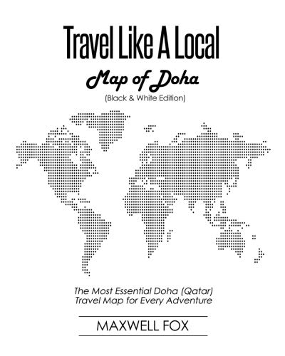Travel Like a Local - Map of Doha (Black and White Edition): The Most Essential Doha (Qatar)...