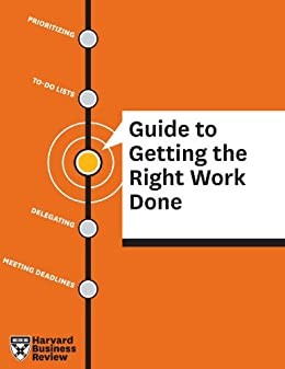 HBR Guide to Getting the Right Work Done by [Harvard Business Review Press]