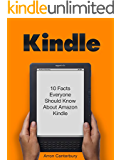 Kindle: 10 Facts Everyone Should Know About Amazon Kindle (kindle, amazon kindle, kindle subscription) (English Edition)