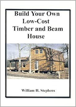 Build Your Own Low-Cost Timber and Beam House by William H. Stephens (2001-05-10)