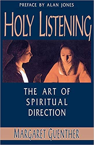 Holy Listening: The Art of Spiritual Direction: Margaret Guenther
