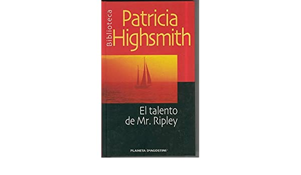 Biblioteca Patricia Highsmith  El talento de Mr.Ripley  Amazon.es  Patricia  Highsmith  Libros d219ef641fb9