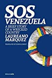 SOS Venezuela: A Brief Story of a Wrecked Country