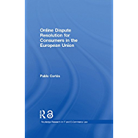 Online Dispute Resolution for Consumers in the European Union (Open Access) (Routledge Research in Information Technology and E-Commerce Law)
