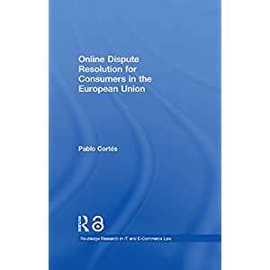Online Dispute Resolution for Consumers in the European Union (Routledge Research in Information Technology and E…