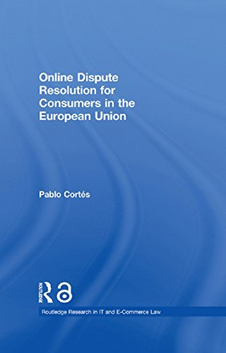 Online Dispute Resolution for Consumers in the European Union (Routledge Research in Information Technology and E-Commerce Law)