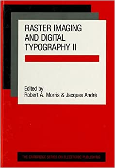 Raster Imaging and Digital Typography II: Proceedings of the Conference on Raster Imaging and Digital Typography, Boston 1991 (Cambridge Series on Electronic Publishing)