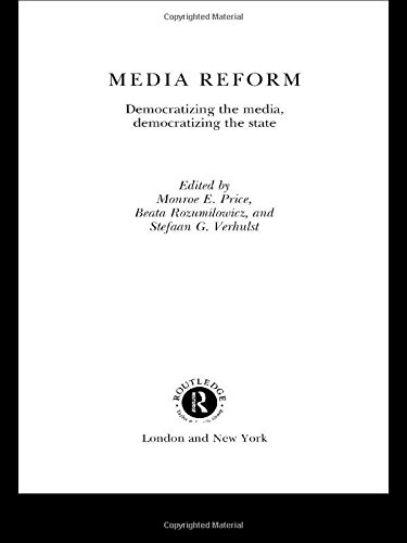 Media Reform: Democratizing the Media, Democratizing the State (Routledge Research in Cultural and Media Studies)