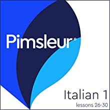 Pimsleur Italian Level 1 Lessons 26-30: Learn to Speak and Understand Italian with Pimsleur Language Programs Audiobook by Pimsleur Narrated by Pimsleur