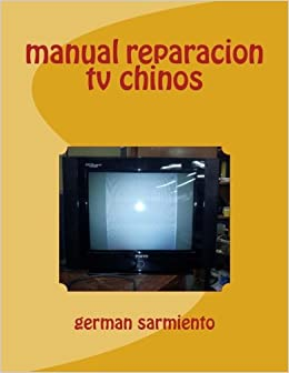 manual reparacion tv chinos: Amazon.es: sarmiento, german: Libros