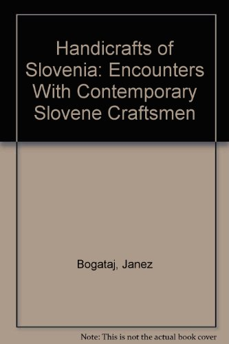 Handicrafts of Slovenia: Encounters With Contemporary Slovene Craftsmen by Rokus Publishing House of ljubljana