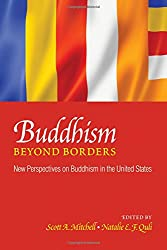 Buddhism beyond Borders: New Perspectives on Buddhism in the United States (SUNY series in Buddhism and American Culture)