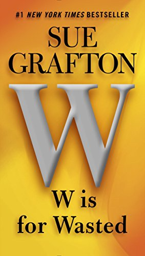 W is for Wasted: A Kinsey Millhone Novel by [Grafton, Sue]