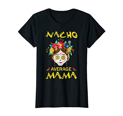 Womens Nacho Average Mama Shirt Sugar Skull Gift For -
