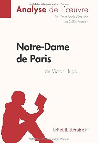 Notre-Dame de Paris de Victor Hugo (Analyse de l'oeuvre): Comprendre la littérature avec lePetitLittéraire.fr (French Edition)