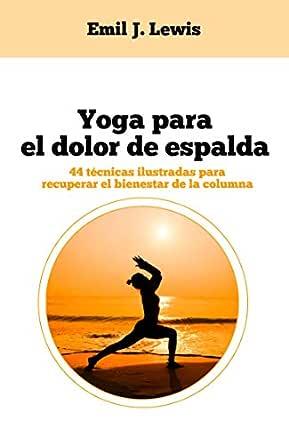 Yoga para el dolor de espalda: 44 técnicas ilustradas para ...