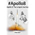 #Apollo8: The Longest Journey: The story of man's first mission to the Moon (Hashtag Histories Book 4)