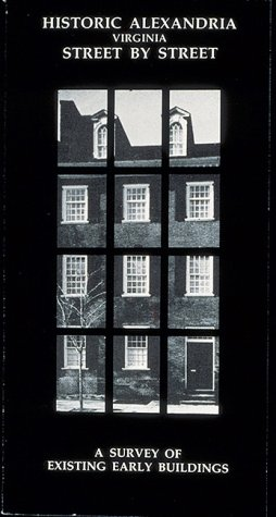 Historic Alexandria, Virginia, Street by Street: A Survey of Existing Early Buildings