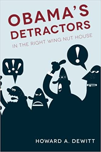 Obama's Detractors: In The Right Wing Nut House: Howard A. DeWitt ...