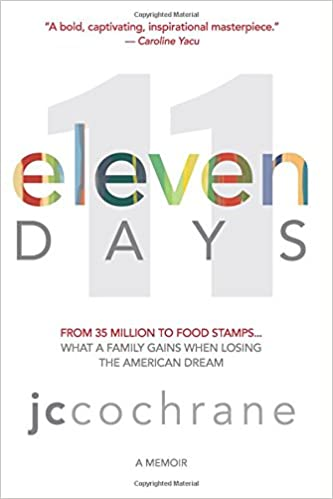 Eleven DAYS: From 35 Million To Food Stamps... What A Family Gains When  Losing The American Dream: JC Cochrane: 9780997692303: Amazon.com: Books