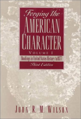 Forging the American Character, Volume I: Readings in United States History to 1877 (3rd Edition)