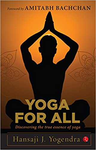Yoga For All Discovering The True Essence Of Yoga Hansaji J Yogendra 9789353040857 Amazon Com Books