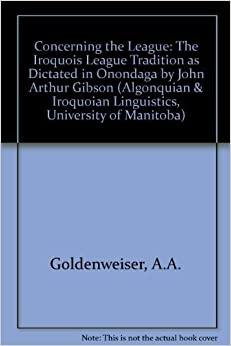 Concerning the League: The Iroquois League Tradition As Dictated in Onondaga (Algonquian and Iroquoian Linguistics, Memoir 9) by John Arthur Gibson (1992-12-03)