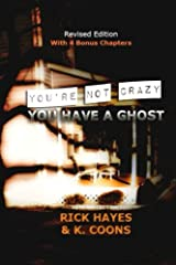 You're Not Crazy, You Have a Ghost Paperback