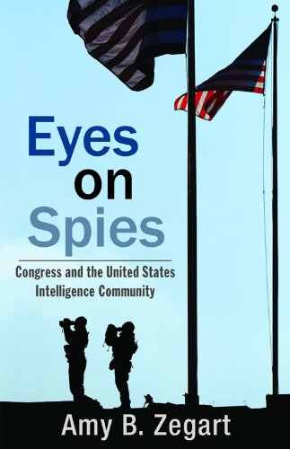 Eyes on Spies: Congress and the United States Intelligence Community (Hoover Institution Press Publication)