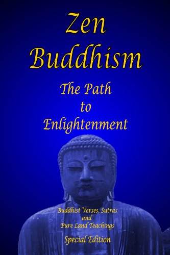 Zen Buddhism - The Path to Enlightenment - Special Edition: Buddhist Verses, Sutras and Pure Land Teachings (Eastern Philosophy - Special Edition Book 3)