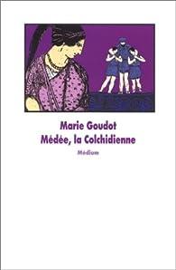 Médée, la colchidienne par Marie Goudot