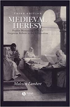 Medieval Heresy: Popular Movements from the Gregorian Reform to the Reformation