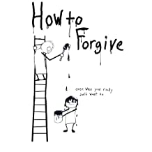 How to Forgive - Even When You Really Don't Want to